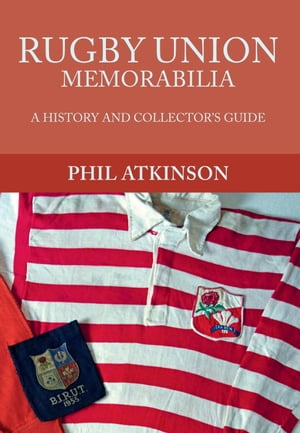 Rugby Union Memorabilia: A History and Collector's Guide