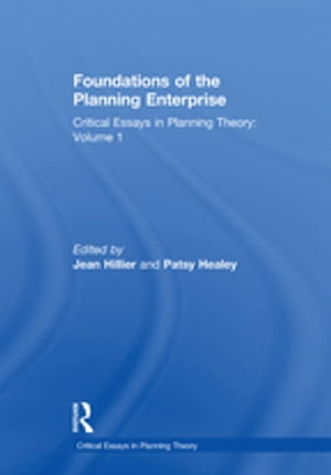 Foundations of the Planning Enterprise Critical Essays in Planning Theory: Volume 1