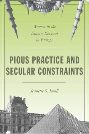 Pious Practice and Secular Constraints Women in the Islamic Revival in Europe
