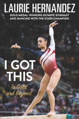Book I Got This: To Gold and Beyond by Laurie Hernandez