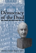 The Democracy of the Dead: Dewey, Confucius, and the Hope for Democracy in China by Roger T. Ames