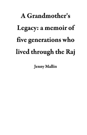 A Grandmother's Legacy: a memoir of five generations who lived through the Raj