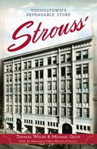 Strouss': Youngstown's Dependable Store by Thomas G. Welsh Jr.