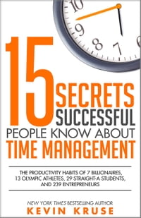 15 Secrets Successful People Know About Time Management: The Productivity Habits of 7 Billionaires…