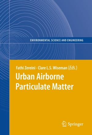 Urban Airborne Particulate Matter: Origin, Chemistry, Fate and Health Impacts by Fathi Zereini