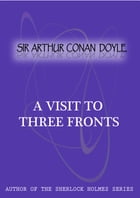 A Visit To Three Fronts by Sir Arthur Conan Doyle