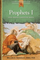 Prophets I: Isaiah, Jeremiah, Lamentations, Baruch by William A Anderson