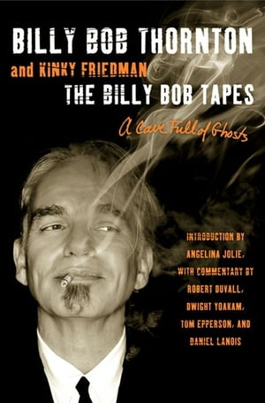 The Billy Bob Tapes: A Cave Full of Ghosts by Billy Bob Thornton