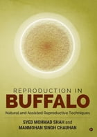 Reproduction in Buffalo: Natural and Assisted reproductive techniques by Syed Mohmad Shah
