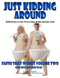 Faith That Works 2: Just Kidding Around: Reflections on the First Letter of the Apostle John