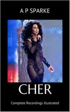 Cher: Complete Recordings Illustrated: Essential Discographies, #10 by AP SPARKE