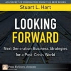 Looking Forward: Next Generation Business Strategies for a Post-Crisis World by Stuart L. Hart