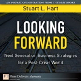 Book Looking Forward: Next Generation Business Strategies for a Post-Crisis World by Stuart L. Hart