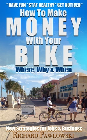 MAKE MONEY WITH YOUR BIKE: New Strategies for Jobs and Business by Richard Pawlowski