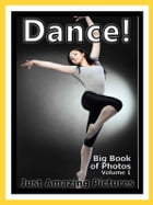 Just Dance Photos! Big Book of Photographs & Pictures of Dancing, Vol. 1 by Big Book of Photos