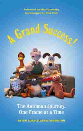 A Grand Success!: The Aardman Journey, One Frame at a Time by Peter Lord