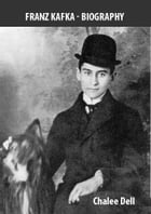 Franz Kafka - Biography by Chalee Dell