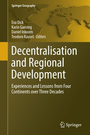 Decentralisation and Regional Development: Experiences and Lessons from Four Continents over Three Decades by Eva Dick