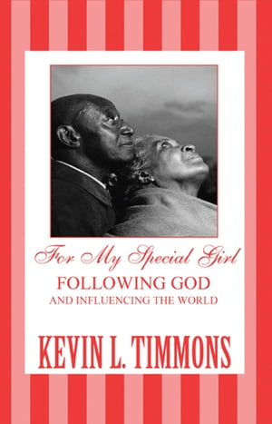For My Special Girl: Following God and Influencing the World by Kevin L. Timmons