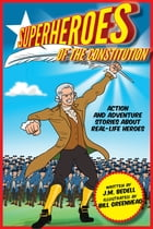 Superheroes of the Constitution: Action and Adventure Stories About Real-Life Heroes by Bedell
