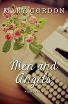 Men and Angels: A Novel by Mary Gordon