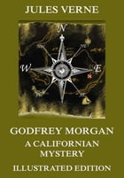 Godfrey Morgan: A Californian Mystery: Extended Annotated & Illustrated Edition by Jules Verne