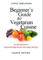 Beginner's Guide to Vegetarian Cuisine: An Introduction to Vegetarian Ingredients and Simple Recipes by Lynne Tomlinson