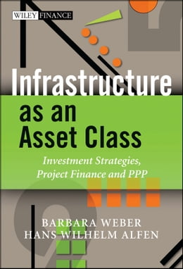 Book Infrastructure as an Asset Class: Investment Strategies, Project Finance and PPP by Barbara Weber