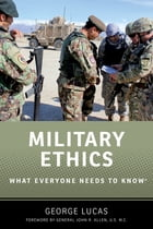 Military Ethics: What Everyone Needs to Know® by George Lucas