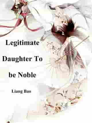 Legitimate Daughter To be Noble: Volume 1 by Liang Bao