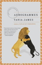 Aerogrammes: and Other Stories by Tania James