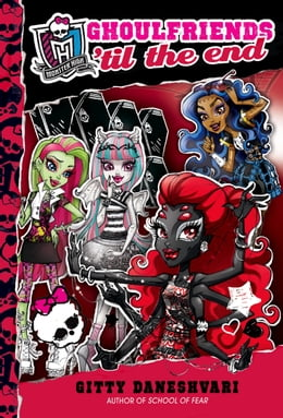 Book Monster High: Ghoulfriends 'til the End by Gitty Daneshvari