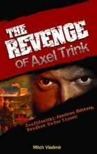 The Revenge of Axel Trink: Confidential: American Embassy, Bangkok Under Threat! by Mitch Vladimir