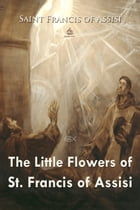 The Little Flowers of St. Francis by Saint Francis of Assisi