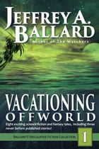 Vacationing Offworld by Jeffrey A. Ballard