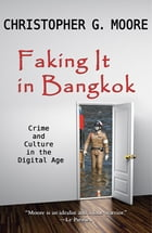 Faking It in Bangkok: Crime and Culture in the Digital Age by Christopher G. Moore
