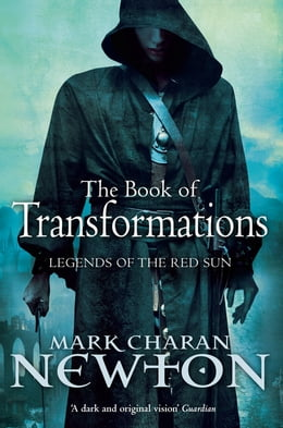 Book Book of Transformations: Legends of the Red Sun: Book Three by Mark Charan Newton