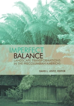 Book Imperfect Balance: Landscape Transformations in the Pre-Columbian Americas by David L. Lentz