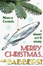 Merry Christmas, Mr. Babbers!: Sci-Fi Stories, #1 by Marco Guarda