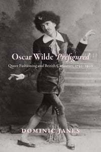 Oscar Wilde Prefigured: Queer Fashioning and British Caricature, 1750-1900