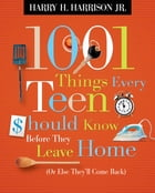 1001 Things Every Teen Should Know Before They Leave Home: (Or Else They'll Come Back) by Harry Harrison
