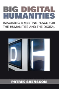 Big Digital Humanities: Imagining a Meeting Place for the Humanities and the Digital