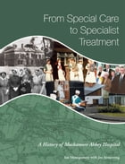 From Special Care to Specialist Treatment: A History of Muckamore Abbey Hospital by Ian Montgomery