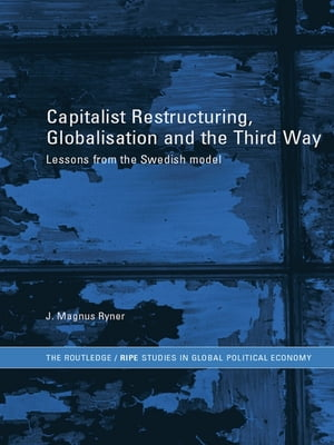 Capitalist Restructuring,  Globalization and the Third Way Lessons from the Swedish Model