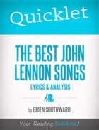 Quicklet on The Best John Lennon Songs: Lyrics and Analysis by Brien  Southward
