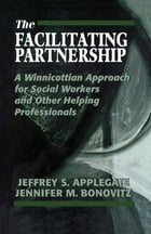 The Facilitating Partnership: A Winnicottian Approach for Social Workers and Other Helping…