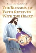 9788928220427 - Paul C. Jong: SERMONS ON THE GOSPEL OF MARK (III) - THE BLESSING OF FAITH RECEIVED WITH THE HEART - 도 서