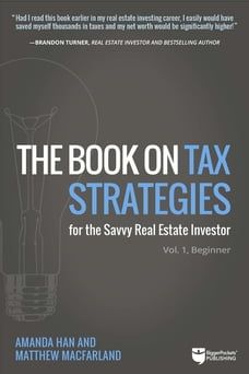 The Book on Tax Strategies for the Savvy Real Estate Investor: Powerful techniques anyone can use…