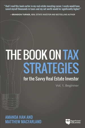 The Book on Tax Strategies for the Savvy Real Estate Investor: Powerful techniques anyone can use to deduct more, invest smarter, and pay far less to the IRS! by Amanda Han