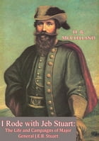 I Rode with Jeb Stuart: The Life and Campaigns of Major General J.E.B. Stuart by H. B. McClelland
